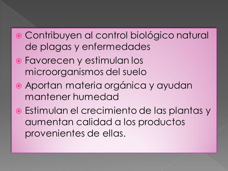Contribuyen al control biológico natural de plagas y enfermedades Favorecen y estimulan los microorganismos del suelo Aportan materia orgánica y ayuda