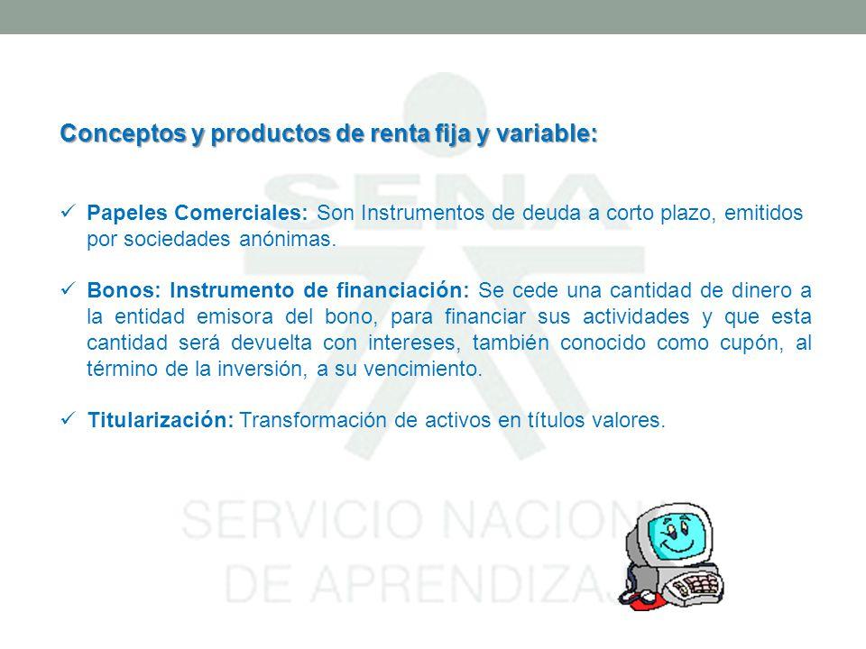 Conceptos y productos de renta fija y variable: Papeles Comerciales: Son Instrumentos de deuda a corto plazo, emitidos por sociedades anónimas.
