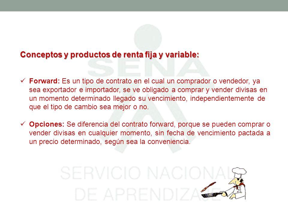 Conceptos y productos de renta fija y variable: Forward: Es un tipo de contrato en el cual un comprador o vendedor, ya sea exportador e importador, se