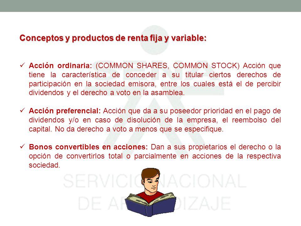 Conceptos y productos de renta fija y variable: TES: Títulos de deuda pública doméstica, emitidos por el gobierno y administrados por el Banco de la República.