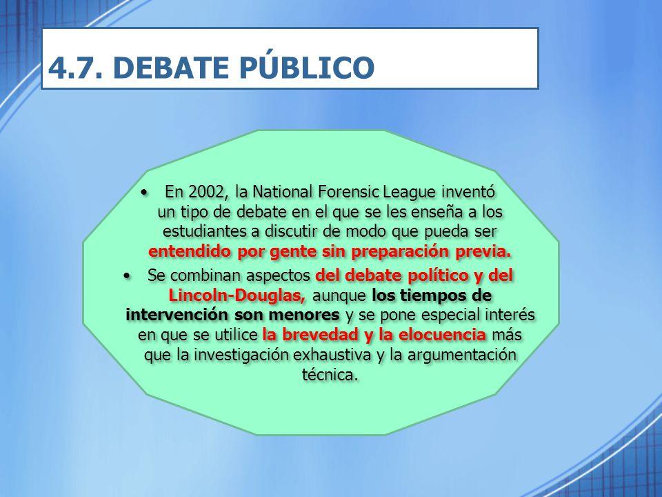 4.7. DEBATE PÚBLICO En 2002, la National Forensic League inventó un tipo de debate en el que se les enseña a los estudiantes a discutir de modo que pu
