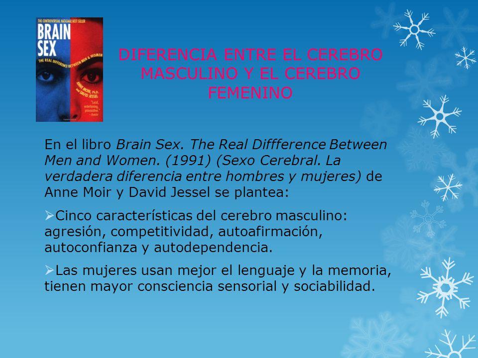 DIFERENCIA ENTRE EL CEREBRO MASCULINO Y EL CEREBRO FEMENINO En el libro Brain Sex. The Real Diffference Between Men and Women. (1991) (Sexo Cerebral.