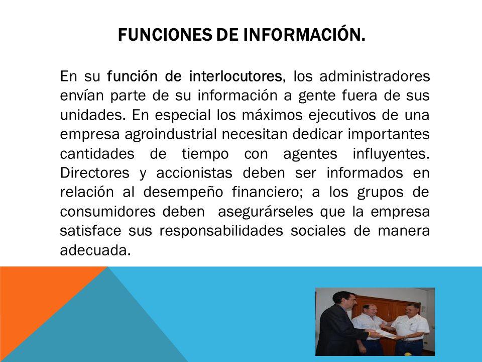 FUNCIONES DE INFORMACIÓN. En su función de interlocutores, los administradores envían parte de su información a gente fuera de sus unidades. En especi