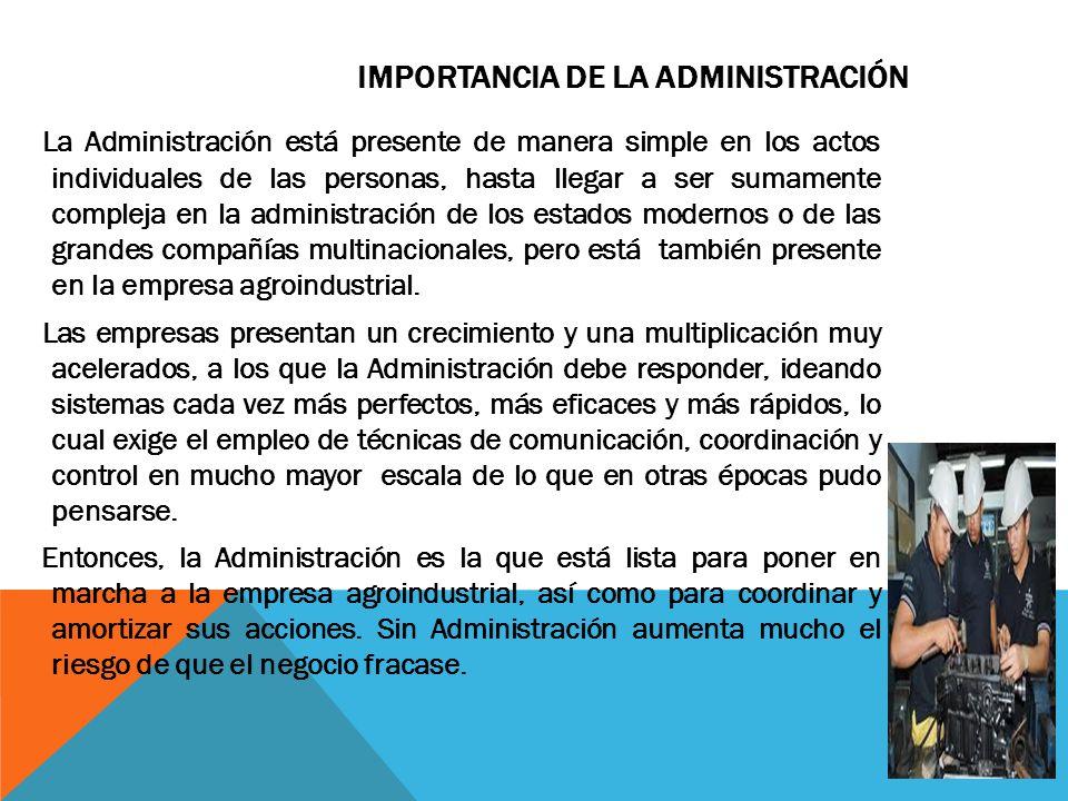 La Administración está presente de manera simple en los actos individuales de las personas, hasta llegar a ser sumamente compleja en la administración