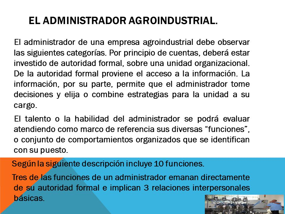 EL ADMINISTRADOR AGROINDUSTRIAL. El administrador de una empresa agroindustrial debe observar las siguientes categorías. Por principio de cuentas, deb