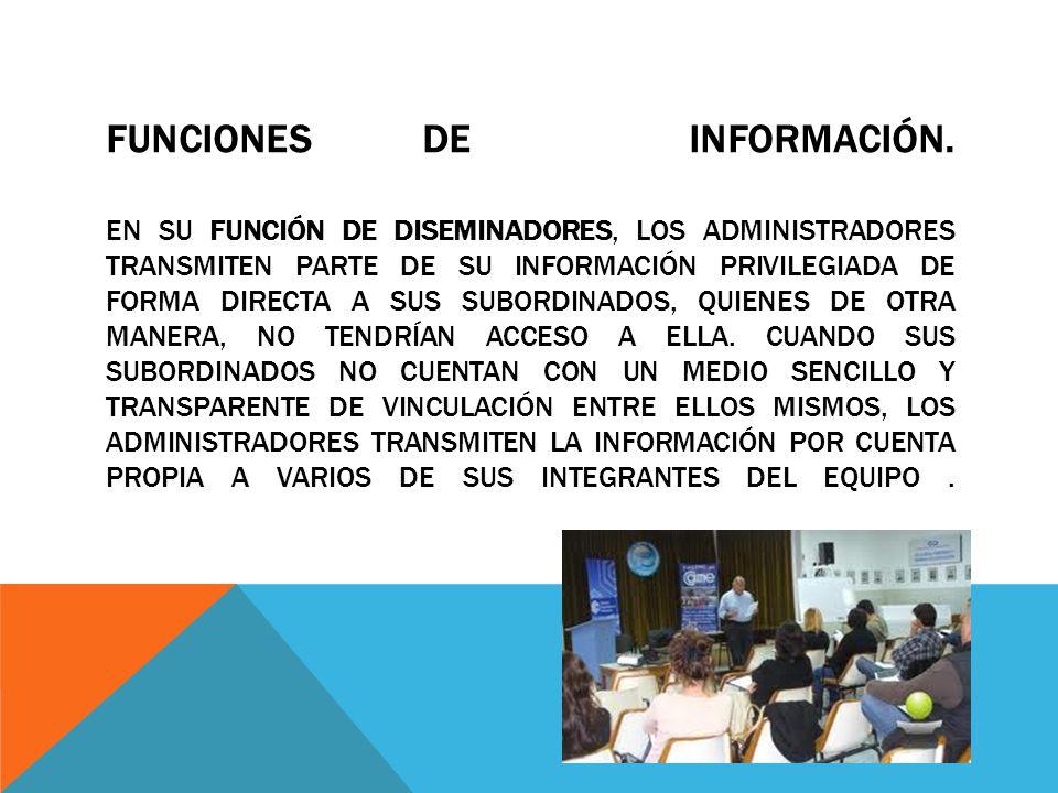 FUNCIONES DE INFORMACIÓN. EN SU FUNCIÓN DE DISEMINADORES, LOS ADMINISTRADORES TRANSMITEN PARTE DE SU INFORMACIÓN PRIVILEGIADA DE FORMA DIRECTA A SUS S