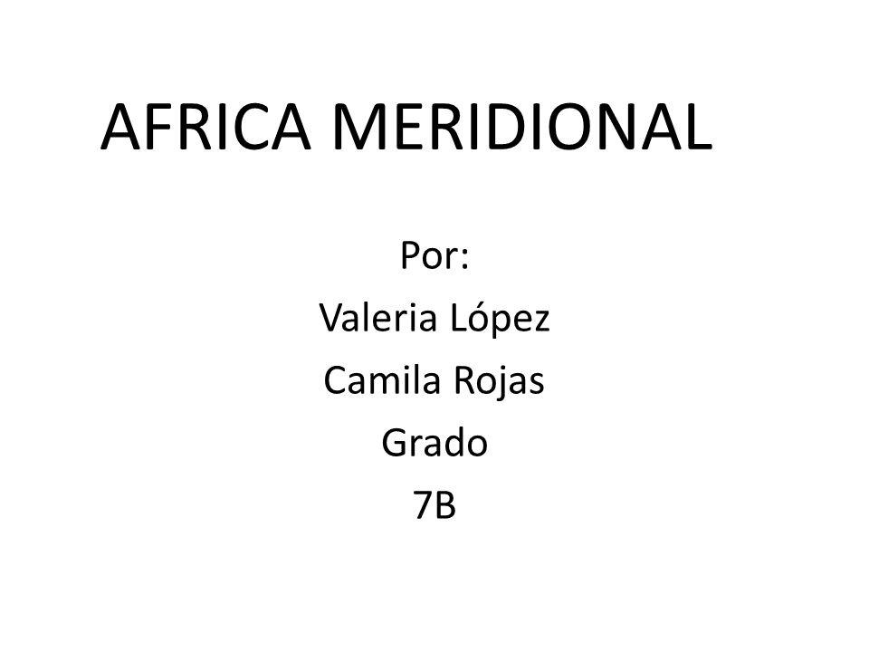 AFRICA MERIDIONAL Por: Valeria López Camila Rojas Grado 7B