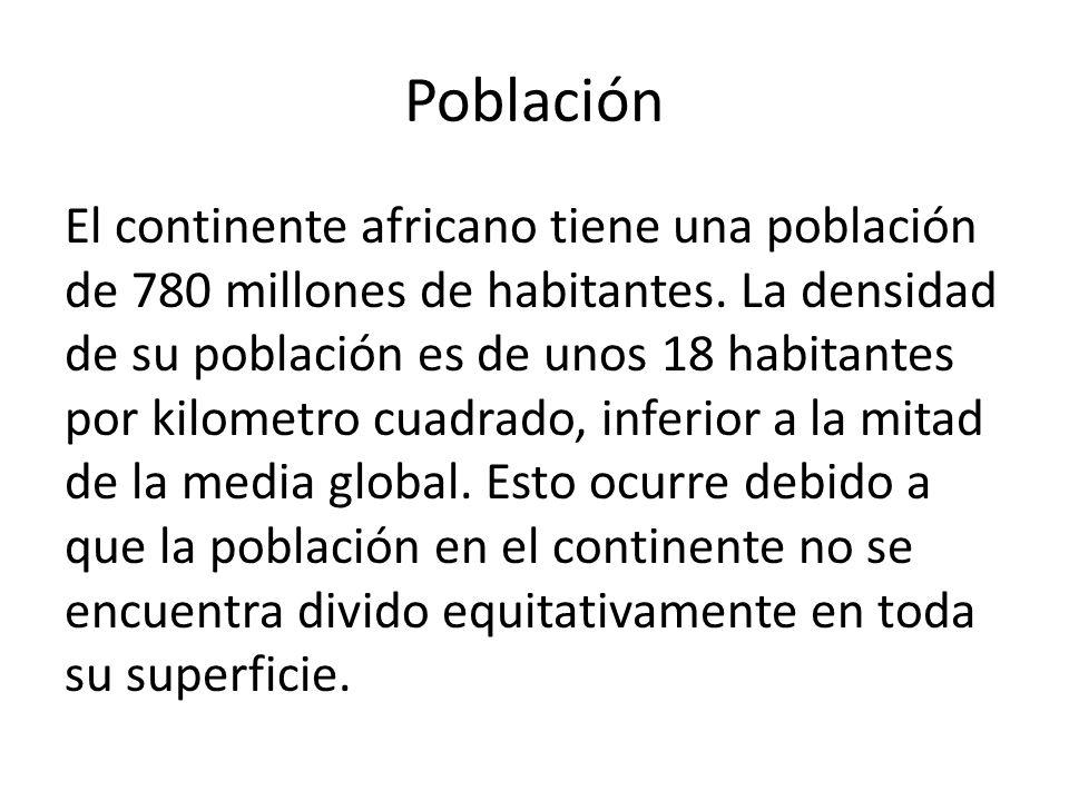 Población El continente africano tiene una población de 780 millones de habitantes. La densidad de su población es de unos 18 habitantes por kilometro