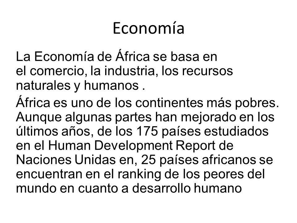 Economía La Economía de África se basa en el comercio, la industria, los recursos naturales y humanos. África es uno de los continentes más pobres. Au