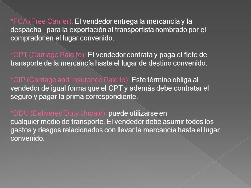 *FCA (Free Carrier): El vendedor entrega la mercancía y la despacha para la exportación al transportista nombrado por el comprador en el lugar conveni