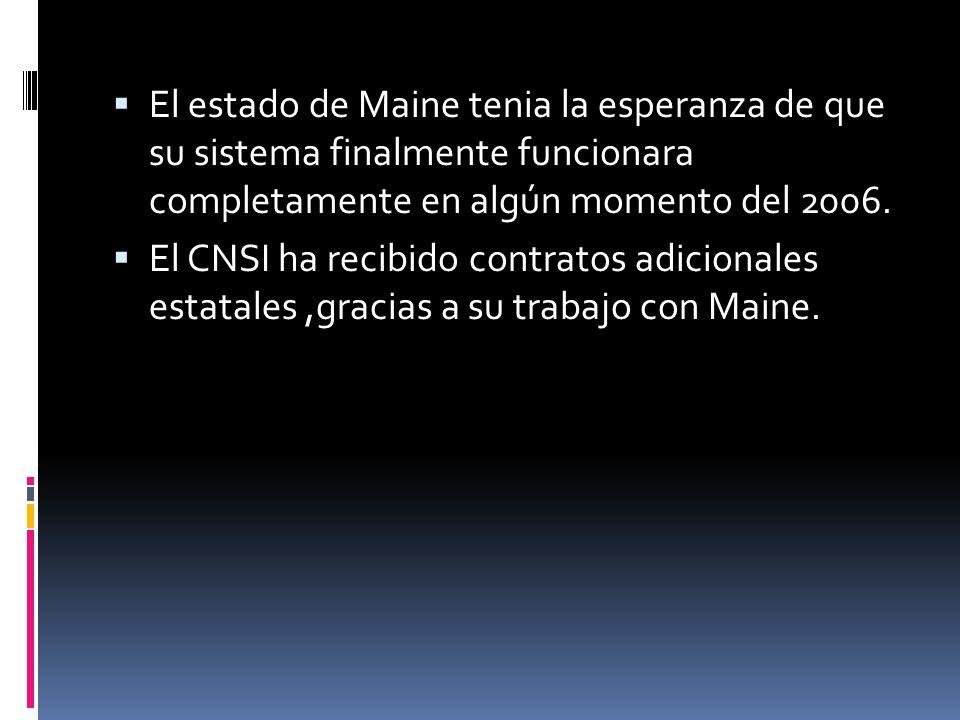 El estado de Maine tenia la esperanza de que su sistema finalmente funcionara completamente en algún momento del 2006. El CNSI ha recibido contratos a