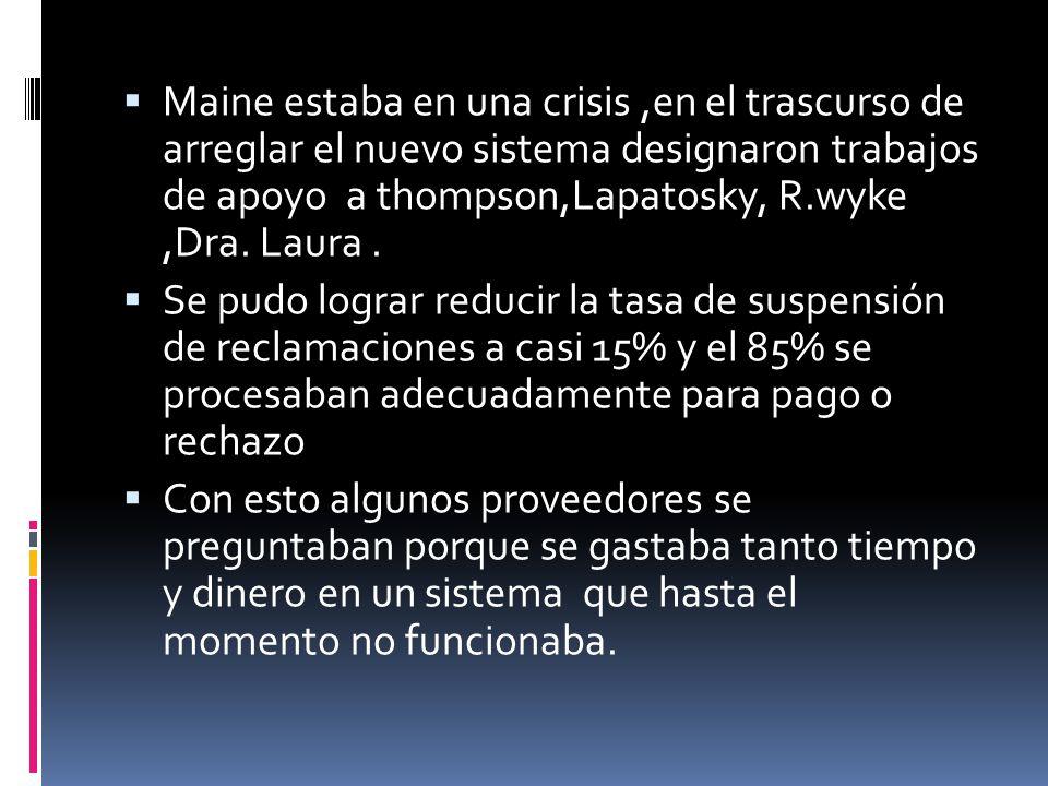 Maine estaba en una crisis,en el trascurso de arreglar el nuevo sistema designaron trabajos de apoyo a thompson,Lapatosky, R.wyke,Dra. Laura. Se pudo
