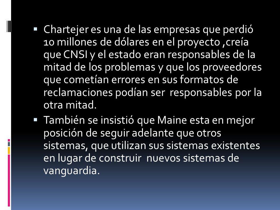 Chartejer es una de las empresas que perdió 10 millones de dólares en el proyecto,creía que CNSI y el estado eran responsables de la mitad de los prob
