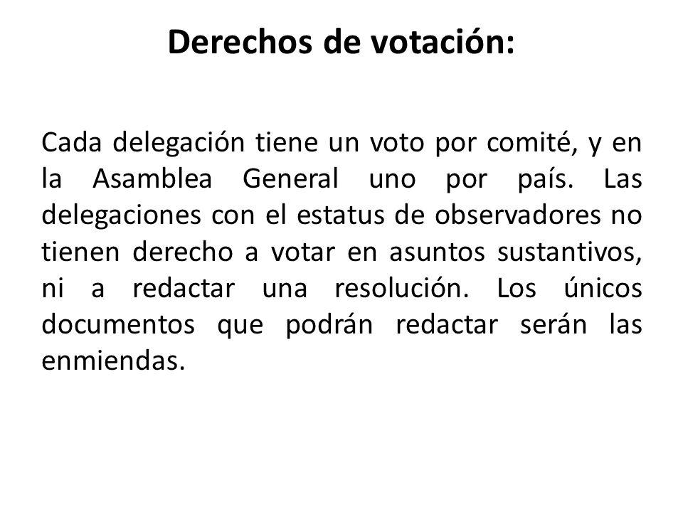 Derechos de votación: Cada delegación tiene un voto por comité, y en la Asamblea General uno por país. Las delegaciones con el estatus de observadores