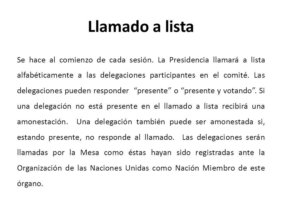 Llamado a lista Se hace al comienzo de cada sesión. La Presidencia llamará a lista alfabéticamente a las delegaciones participantes en el comité. Las