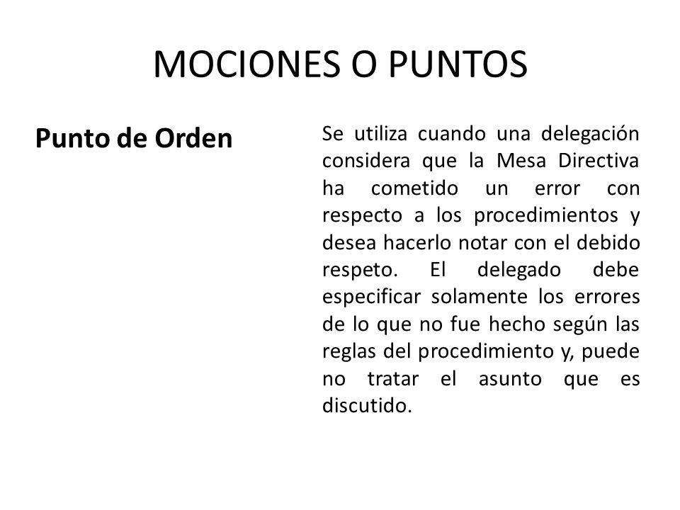 MOCIONES O PUNTOS Punto de Orden Se utiliza cuando una delegación considera que la Mesa Directiva ha cometido un error con respecto a los procedimientos y desea hacerlo notar con el debido respeto.