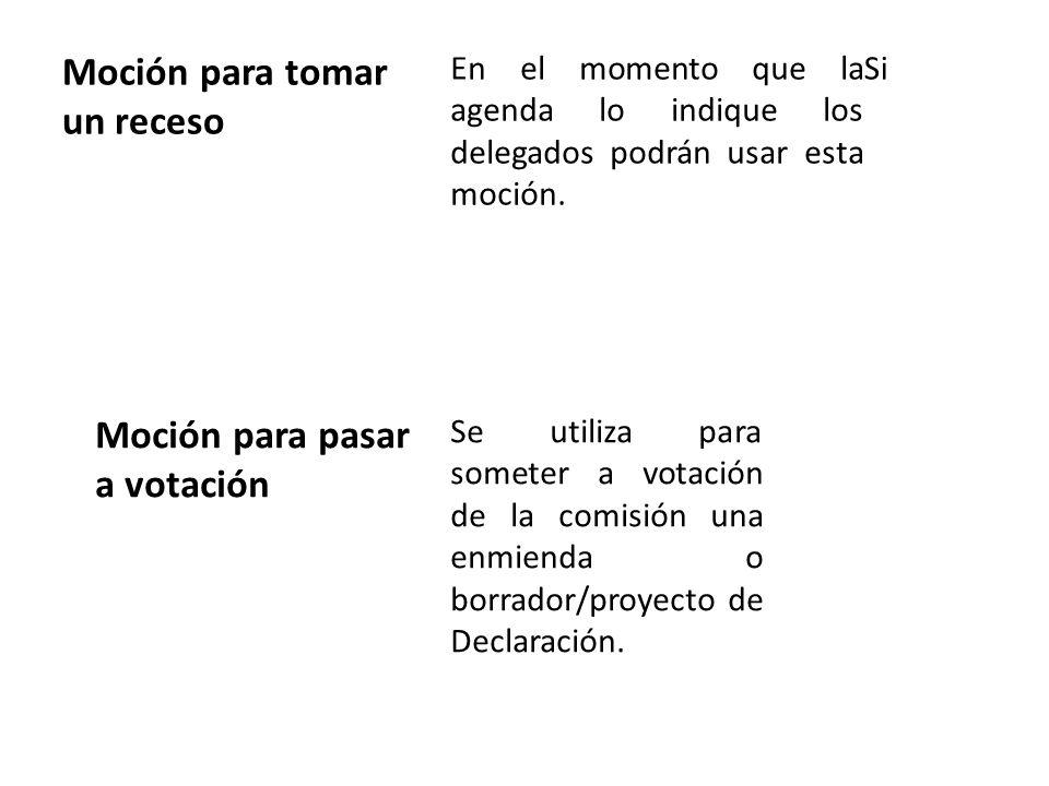Moción para tomar un receso En el momento que la agenda lo indique los delegados podrán usar esta moción.