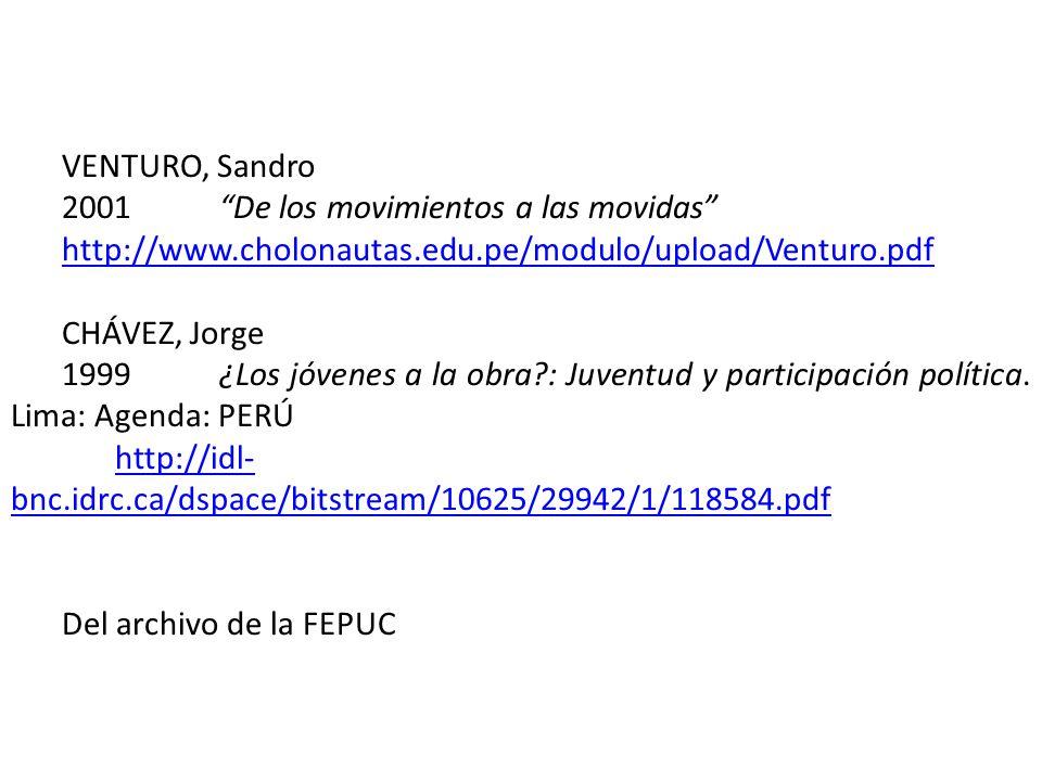 VENTURO, Sandro 2001De los movimientos a las movidas http://www.cholonautas.edu.pe/modulo/upload/Venturo.pdf CHÁVEZ, Jorge 1999¿Los jóvenes a la obra : Juventud y participación política.