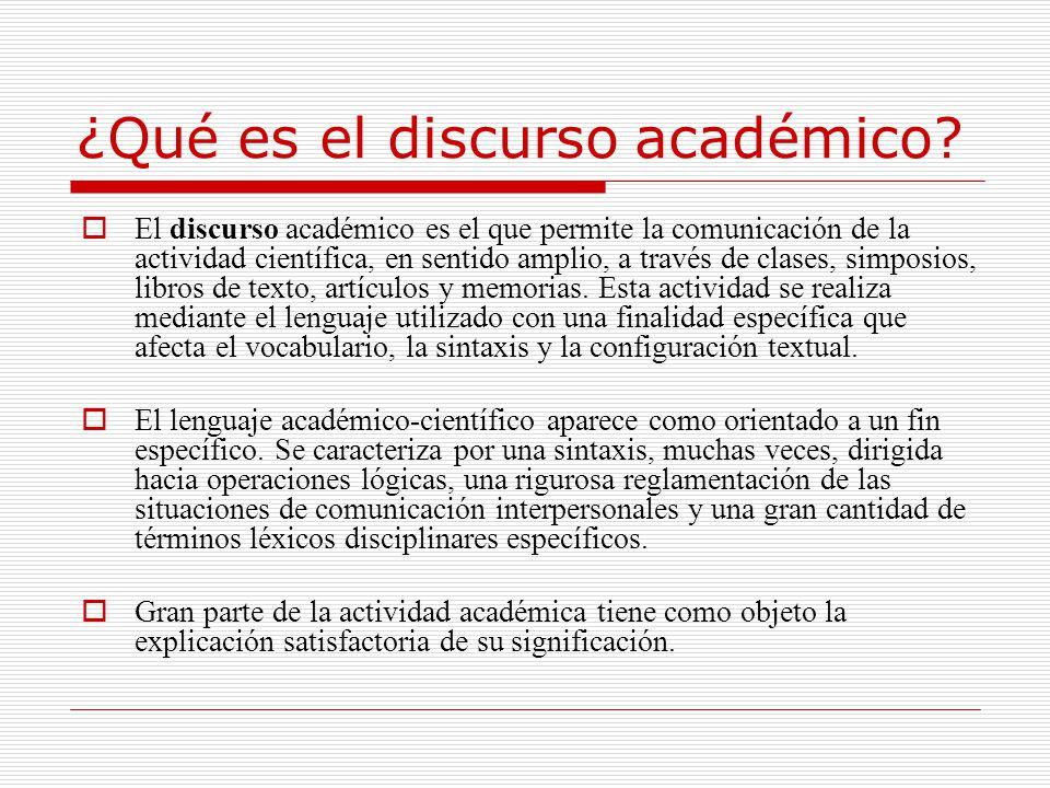 ¿Qué es el discurso académico? El discurso académico es el que permite la comunicación de la actividad científica, en sentido amplio, a través de clas
