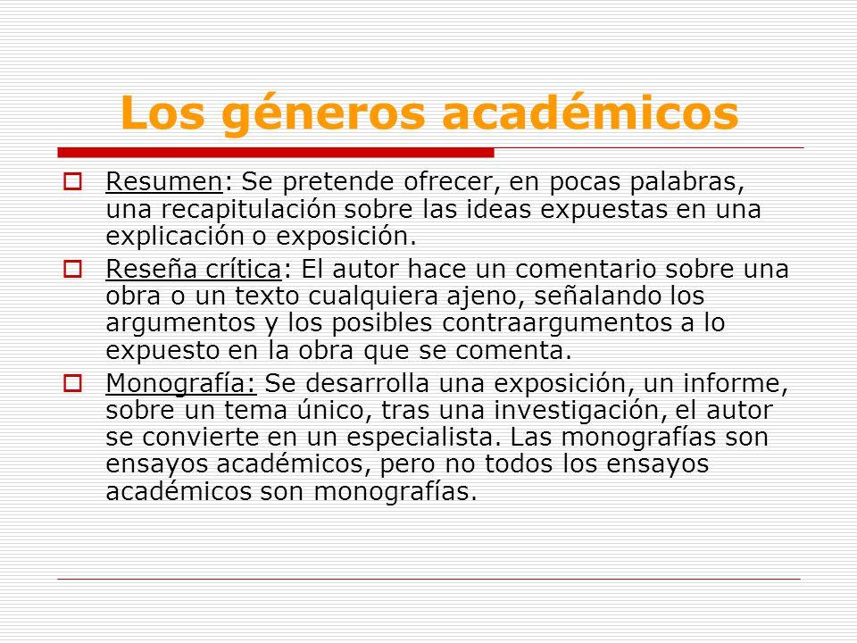 Los géneros académicos Resumen: Se pretende ofrecer, en pocas palabras, una recapitulación sobre las ideas expuestas en una explicación o exposición.