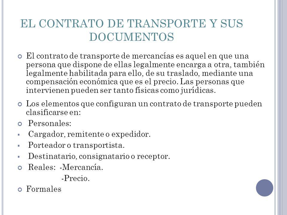 EL CONTRATO DE TRANSPORTE Y SUS DOCUMENTOS El contrato de transporte de mercancías es aquel en que una persona que dispone de ellas legalmente encarga a otra, también legalmente habilitada para ello, de su traslado, mediante una compensación económica que es el precio.