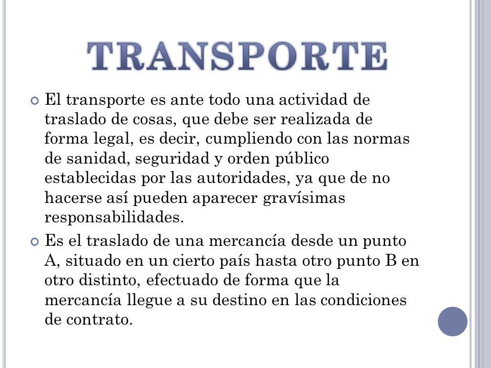 El transporte es ante todo una actividad de traslado de cosas, que debe ser realizada de forma legal, es decir, cumpliendo con las normas de sanidad,