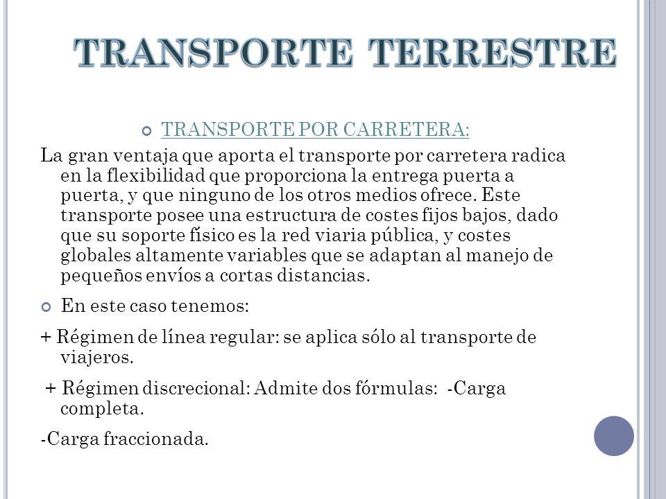 TRANSPORTE POR CARRETERA: La gran ventaja que aporta el transporte por carretera radica en la flexibilidad que proporciona la entrega puerta a puerta, y que ninguno de los otros medios ofrece.
