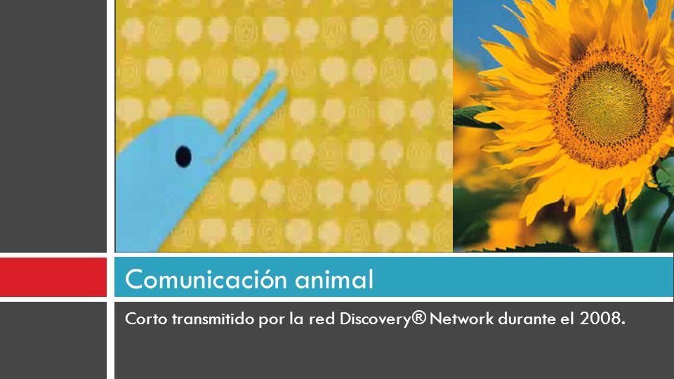 Corto transmitido por la red Discovery® Network durante el 2008. Comunicación animal