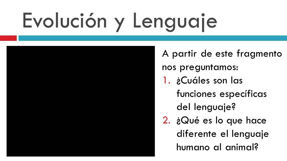 Evolución y Lenguaje A partir de este fragmento nos preguntamos: 1.¿Cuáles son las funciones específicas del lenguaje? 2.¿Qué es lo que hace diferente