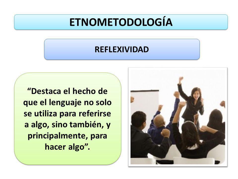 ETNOMETODOLOGÍA ACCOUNTS (DESCRIPCIONES) Toda la acción social es descriptible, inteligible, relatable y analizable.