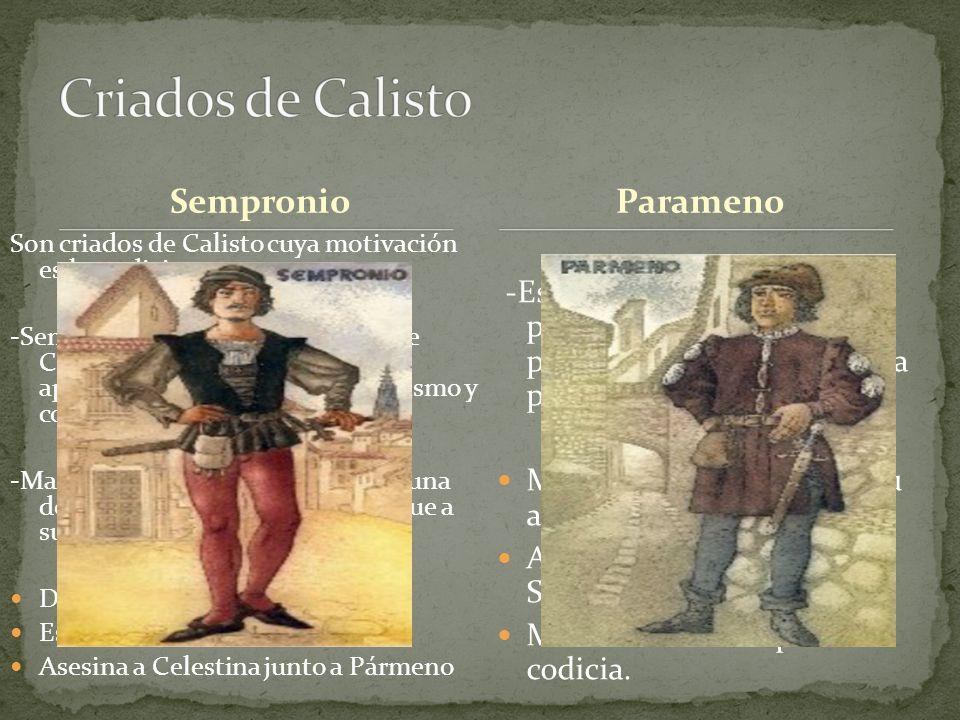 Sempronio Son criados de Calisto cuya motivación es la codicia. -Sempronio es uno de los criados de Calisto. Solamente pretende aprovecharse de su amo
