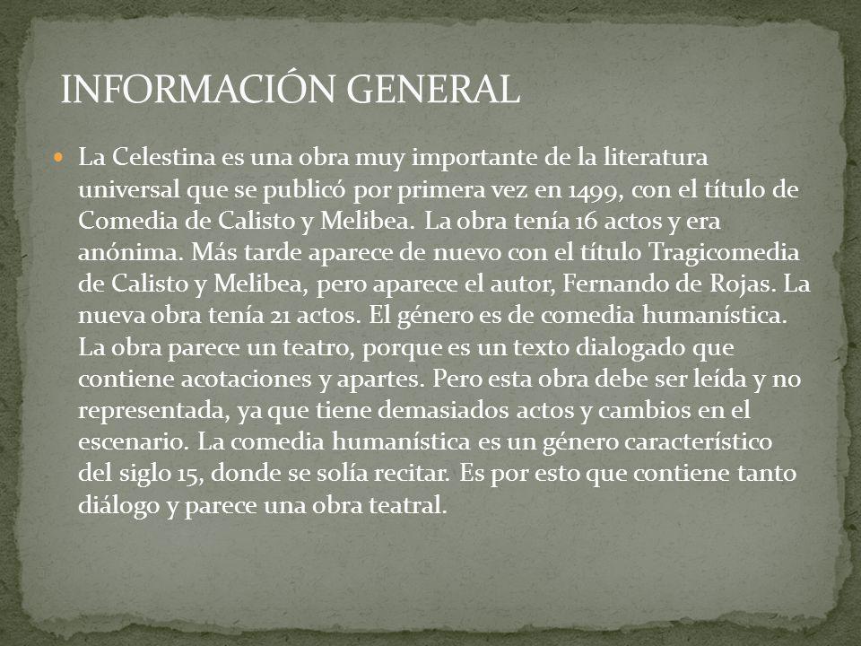 La Celestina es una obra muy importante de la literatura universal que se publicó por primera vez en 1499, con el título de Comedia de Calisto y Melib