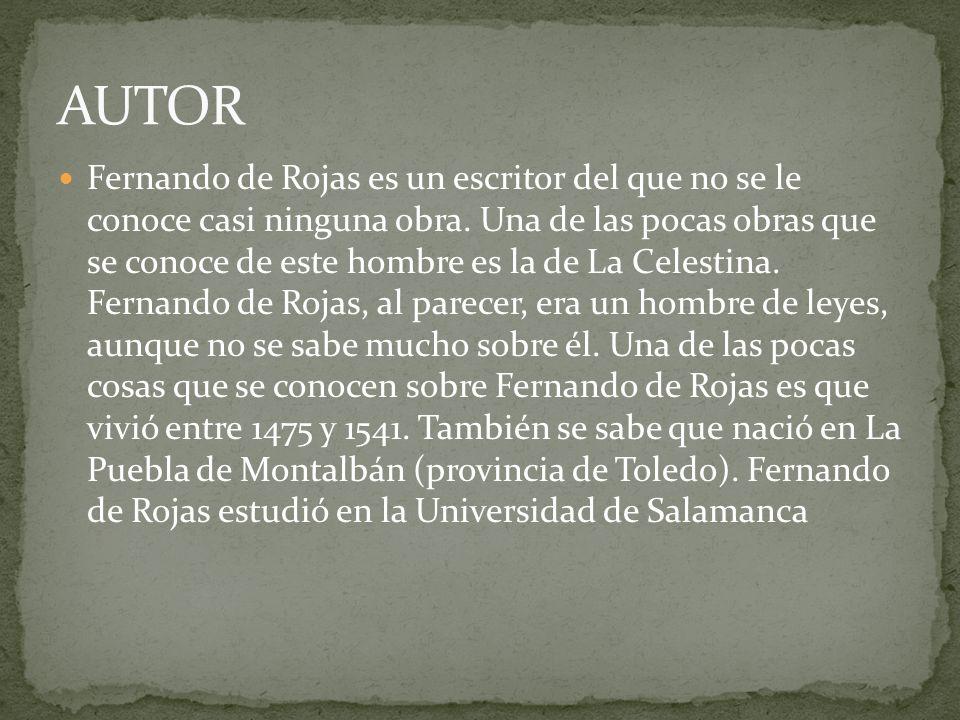 Fernando de Rojas es un escritor del que no se le conoce casi ninguna obra. Una de las pocas obras que se conoce de este hombre es la de La Celestina.