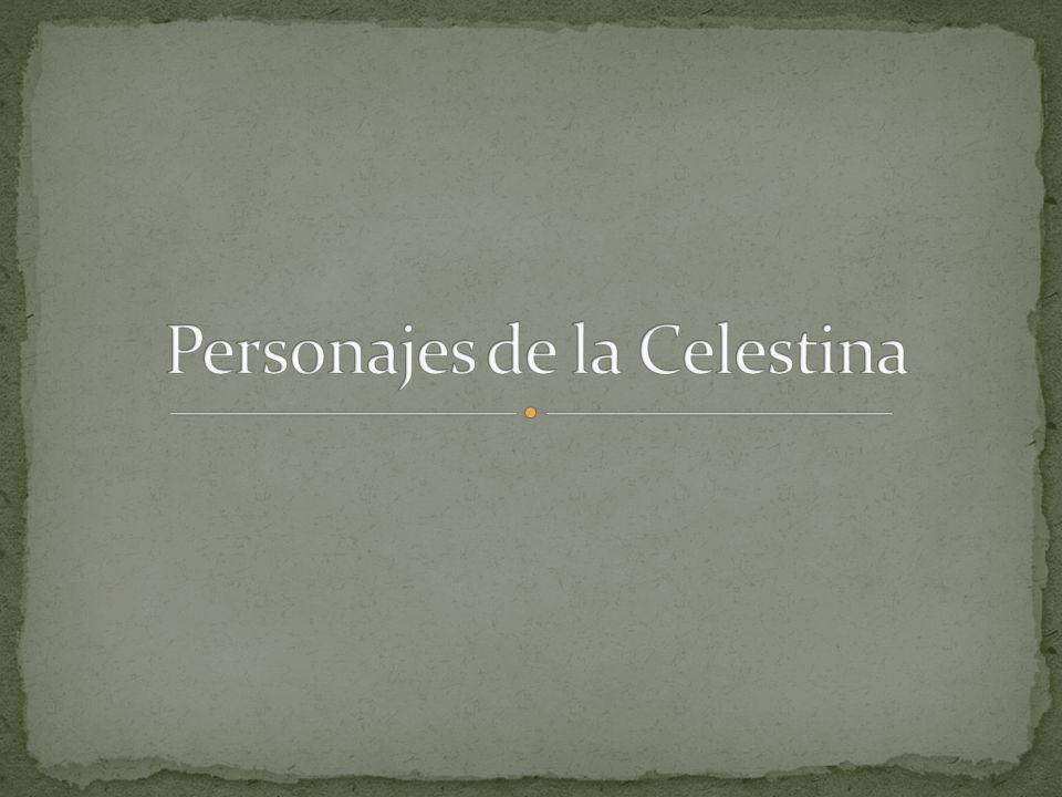 Clasificación Personajes principales: -Celestina -Melibea -Calisto Personajes secundarios: -Padres de Melibea (Alisa y Pleberio) -Pármeno -Sempronio -Tristán y Sosia -Elicia y Areusa Personajes ricos: -Melibea -Calisto Personajes marginales -Celestina Criados: -Sempronio (Calisto) -Tristán (Calisto) -Parameno (Calisto) -Sosia (Calisto) -Elicia (Celestina) -Aerusa (Celesina) -Lucrecia (Melibea)