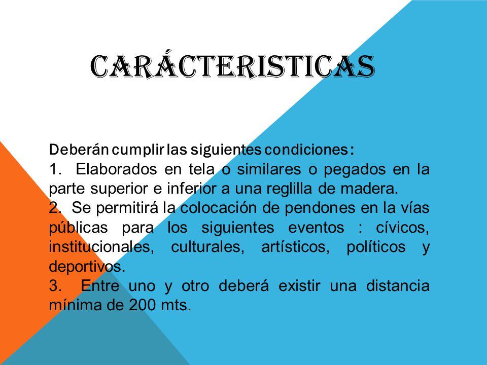 CARÁCTERISTICAS Deberán cumplir las siguientes condiciones : 1. Elaborados en tela o similares o pegados en la parte superior e inferior a una reglill