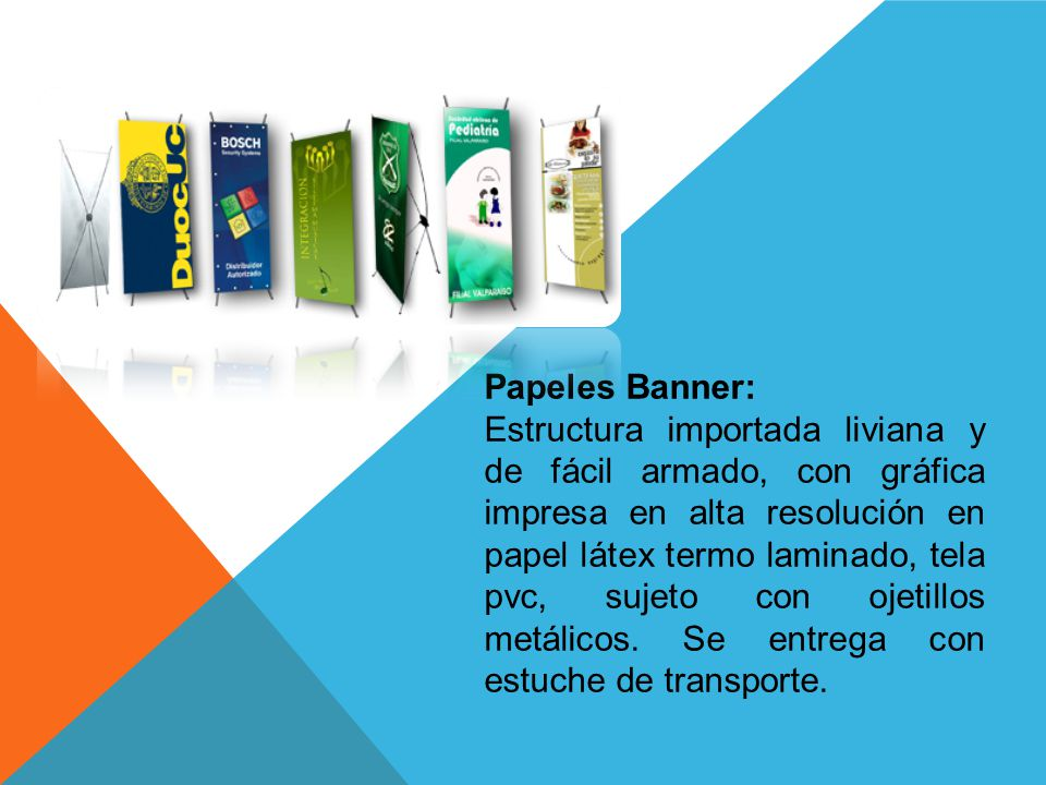 Papeles Banner: Estructura importada liviana y de fácil armado, con gráfica impresa en alta resolución en papel látex termo laminado, tela pvc, sujeto con ojetillos metálicos.
