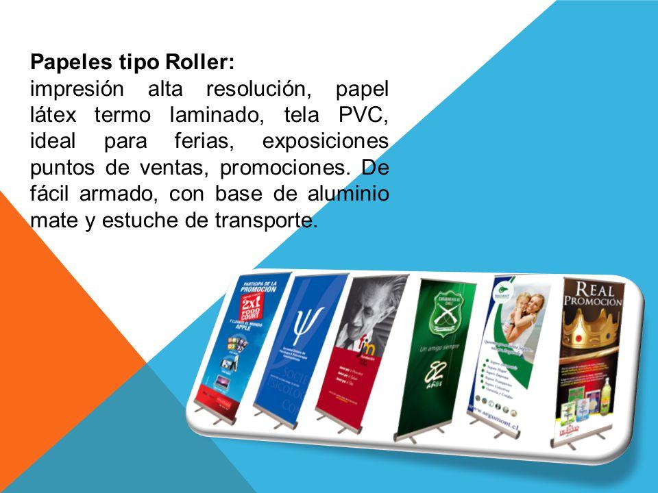 Papeles tipo Roller: impresión alta resolución, papel látex termo laminado, tela PVC, ideal para ferias, exposiciones puntos de ventas, promociones. D