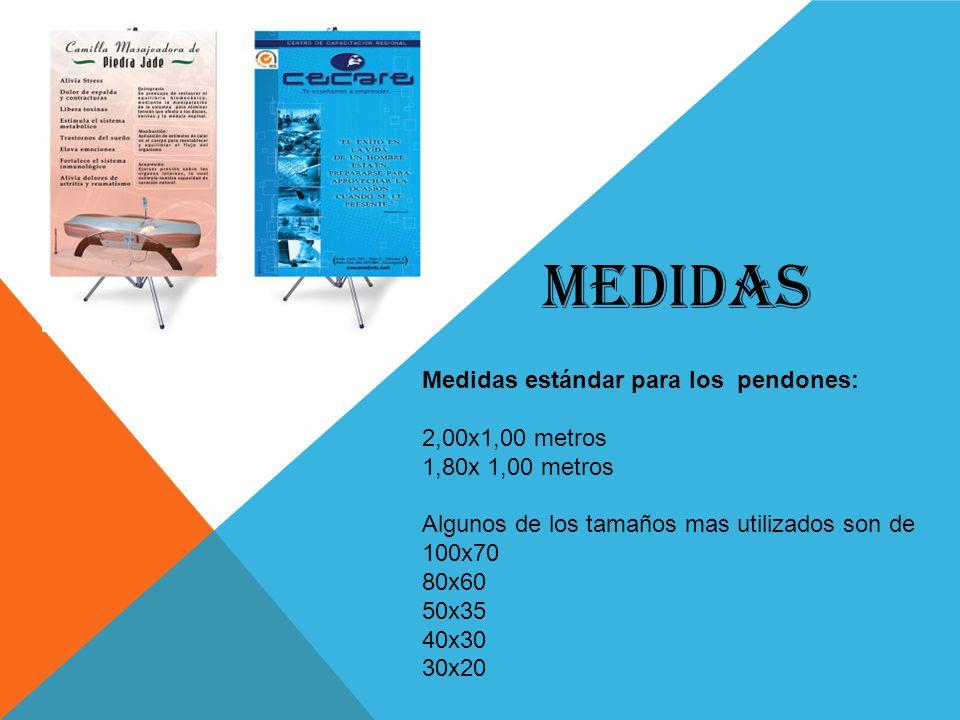 MEDIDAS Medidas estándar para los pendones: 2,00x1,00 metros 1,80x 1,00 metros Algunos de los tamaños mas utilizados son de 100x70 80x60 50x35 40x30 30x20
