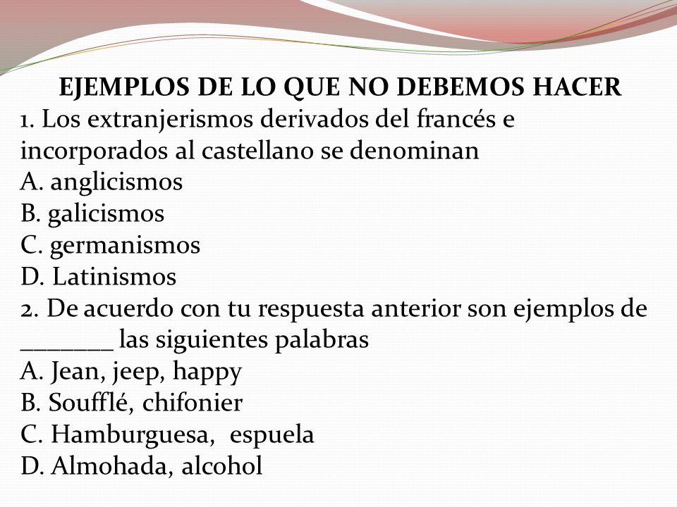 EJEMPLOS DE LO QUE NO DEBEMOS HACER 1.