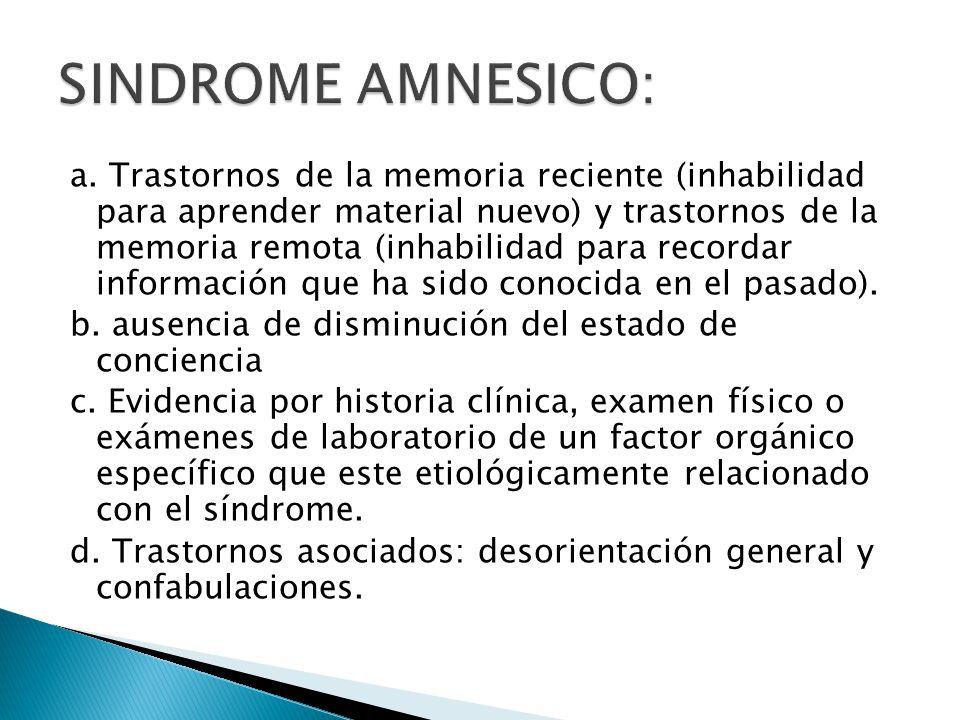 a. Trastornos de la memoria reciente (inhabilidad para aprender material nuevo) y trastornos de la memoria remota (inhabilidad para recordar informaci