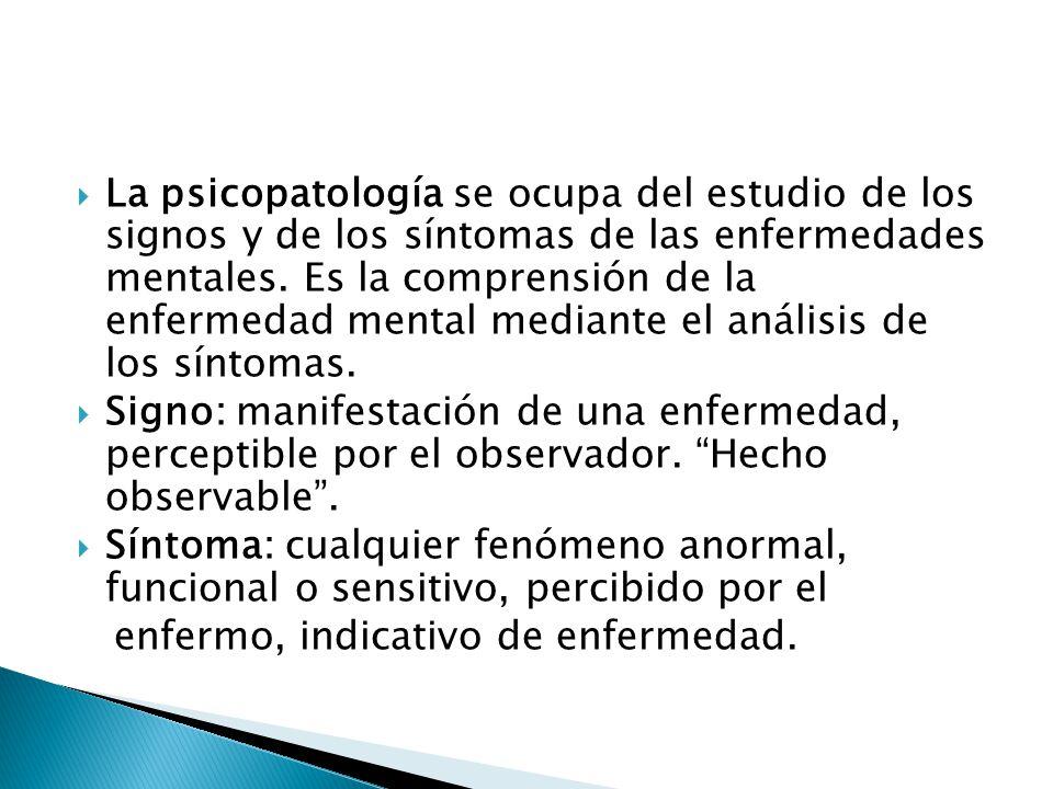 La psicopatología se ocupa del estudio de los signos y de los síntomas de las enfermedades mentales. Es la comprensión de la enfermedad mental mediant