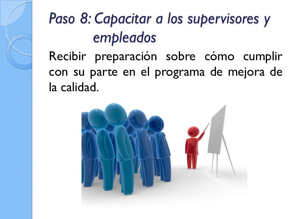 Paso 8: Capacitar a los supervisores y empleados Recibir preparación sobre cómo cumplir con su parte en el programa de mejora de la calidad.