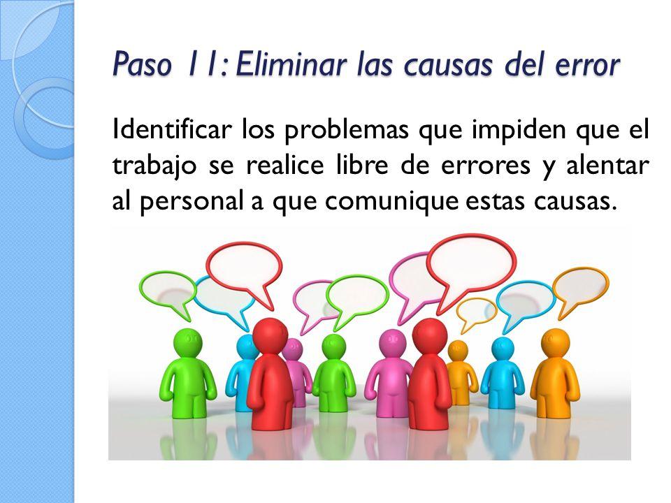 Paso 11: Eliminar las causas del error Identificar los problemas que impiden que el trabajo se realice libre de errores y alentar al personal a que co