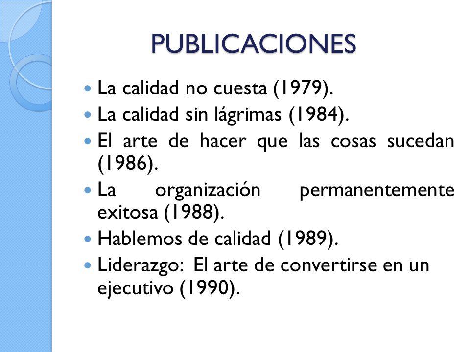 PUBLICACIONES La calidad no cuesta (1979). La calidad sin lágrimas (1984). El arte de hacer que las cosas sucedan (1986). La organización permanenteme