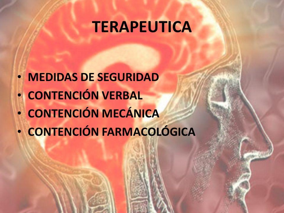 TERAPEUTICA MEDIDAS DE SEGURIDAD CONTENCIÓN VERBAL CONTENCIÓN MECÁNICA CONTENCIÓN FARMACOLÓGICA