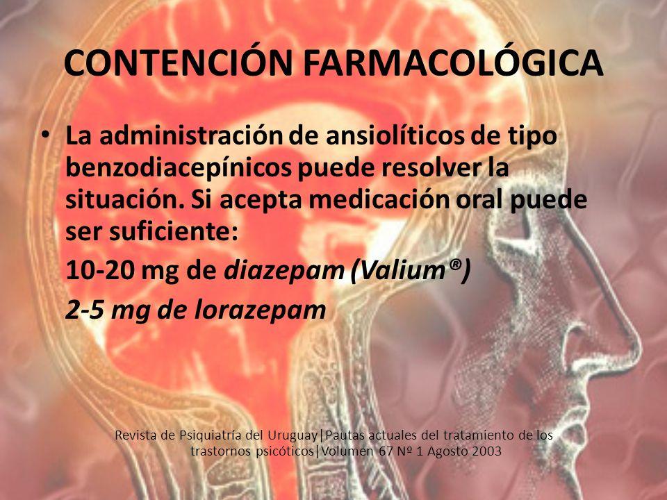 CONTENCIÓN FARMACOLÓGICA La administración de ansiolíticos de tipo benzodiacepínicos puede resolver la situación. Si acepta medicación oral puede ser