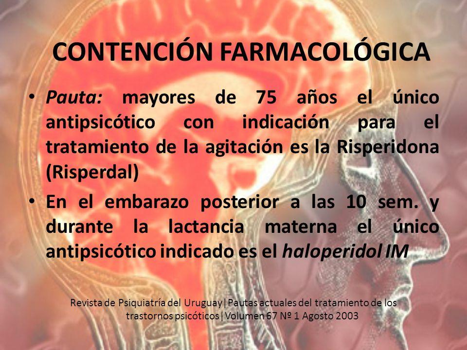 Pauta: mayores de 75 años el único antipsicótico con indicación para el tratamiento de la agitación es la Risperidona (Risperdal) En el embarazo poste