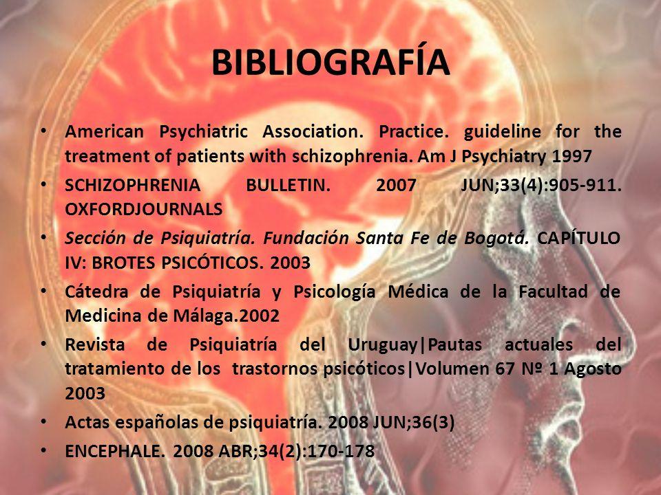 BIBLIOGRAFÍA American Psychiatric Association. Practice. guideline for the treatment of patients with schizophrenia. Am J Psychiatry 1997 SCHIZOPHRENI