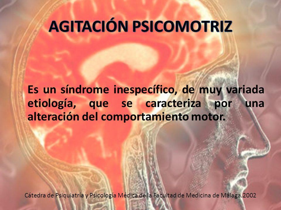 Es un síndrome inespecífico, de muy variada etiología, que se caracteriza por una alteración del comportamiento motor. Cátedra de Psiquiatría y Psicol