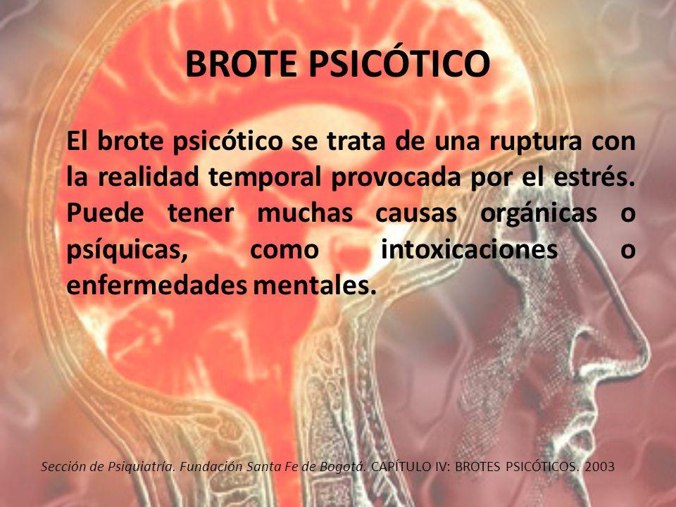 BROTE PSICÓTICO El brote psicótico se trata de una ruptura con la realidad temporal provocada por el estrés. Puede tener muchas causas orgánicas o psí